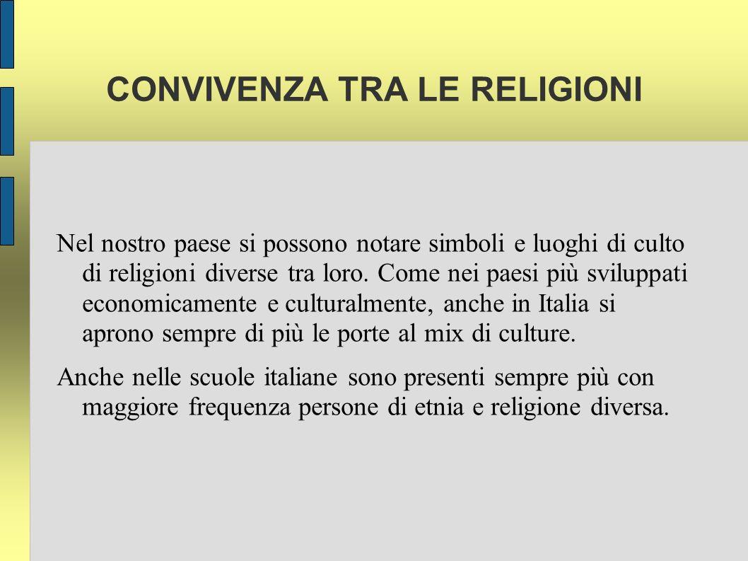 CONVIVENZA TRA LE RELIGIONI Nel nostro paese si possono notare simboli e luoghi di culto di religioni diverse tra loro.
