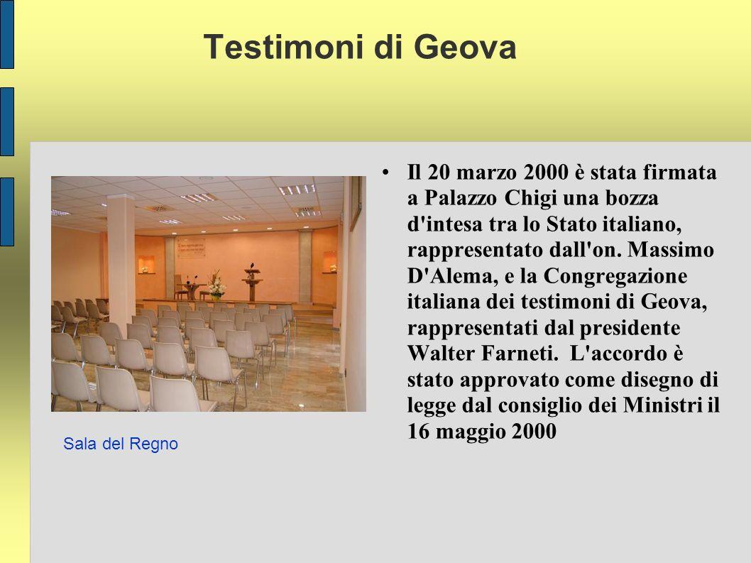 Testimoni di Geova Il 20 marzo 2000 è stata firmata a Palazzo Chigi una bozza d intesa tra lo Stato italiano, rappresentato dall on.