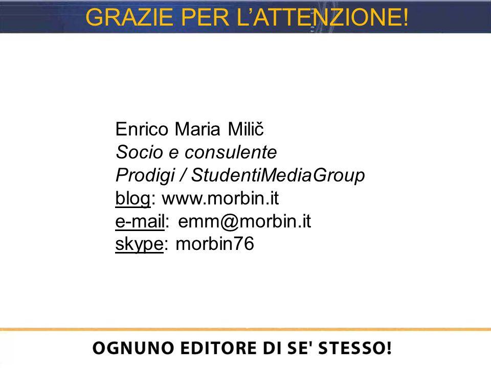 Enrico Maria Milič Socio e consulente Prodigi / StudentiMediaGroup blog: www.morbin.it e-mail: emm@morbin.it skype: morbin76 GRAZIE PER LATTENZIONE!