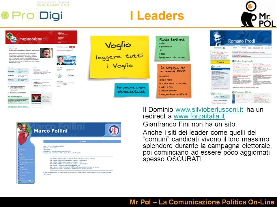 I Leaders Il Dominio www.silvioberlusconi.it ha un redirect a www.forzaitalia.itwww.silvioberlusconi.itwww.forzaitalia.it Gianfranco Fini non ha un sito.