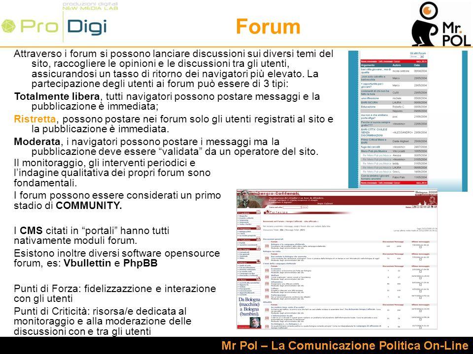 Forum Attraverso i forum si possono lanciare discussioni sui diversi temi del sito, raccogliere le opinioni e le discussioni tra gli utenti, assicuran