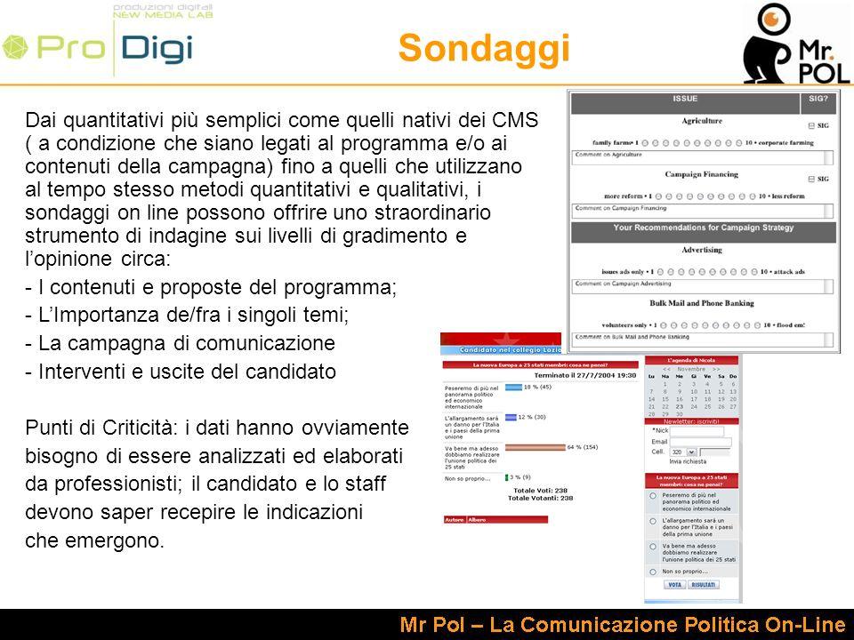 Sondaggi Dai quantitativi più semplici come quelli nativi dei CMS ( a condizione che siano legati al programma e/o ai contenuti della campagna) fino a