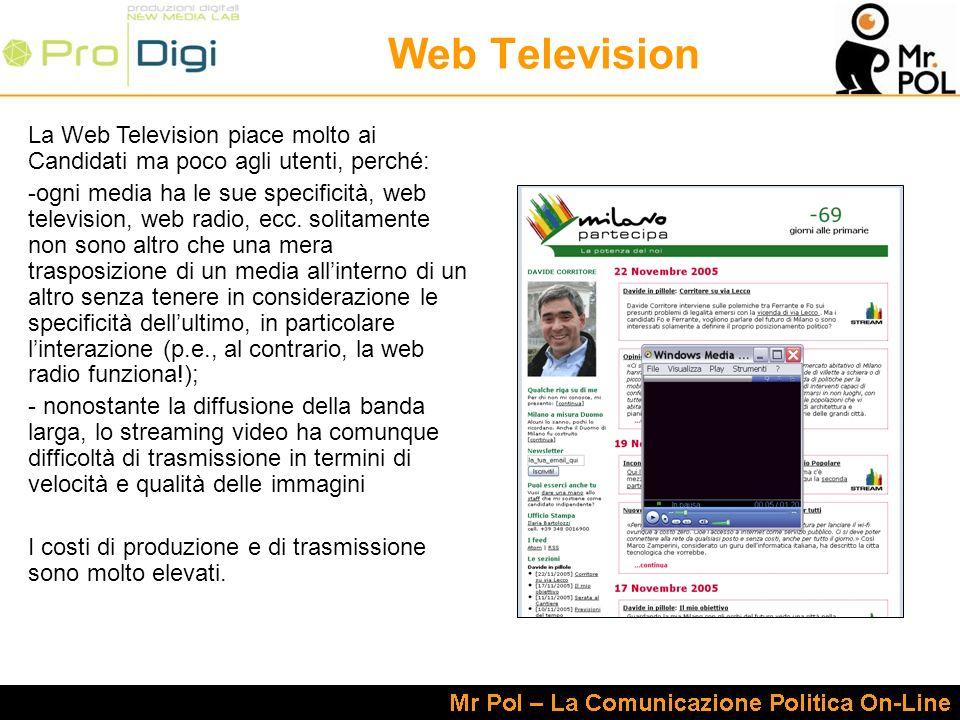 Web Television La Web Television piace molto ai Candidati ma poco agli utenti, perché: -ogni media ha le sue specificità, web television, web radio, ecc.