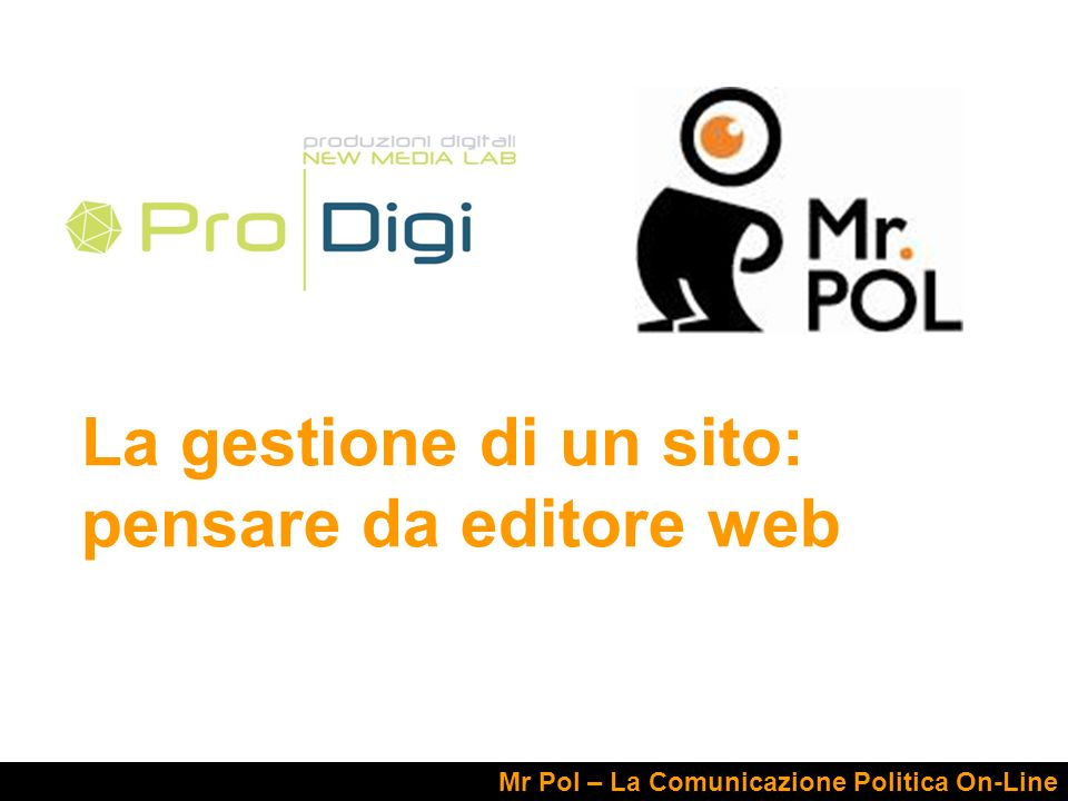 La gestione di un sito: pensare da editore web Mr Pol – La Comunicazione Politica On-Line