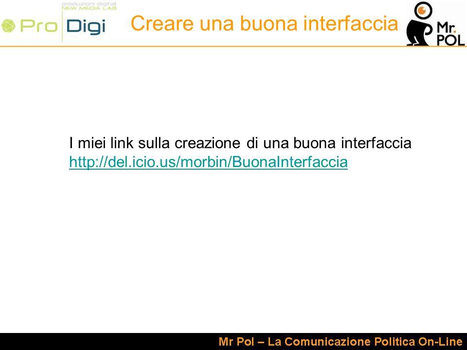 I miei link sulla creazione di una buona interfaccia http://del.icio.us/morbin/BuonaInterfaccia Creare una buona interfaccia