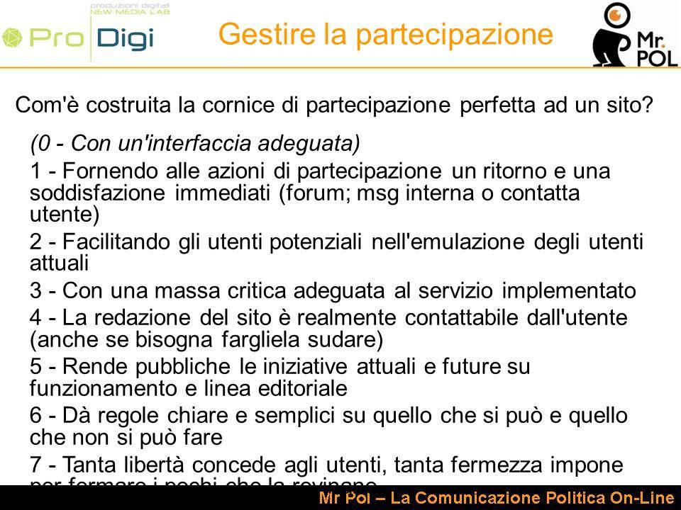 Gestire la partecipazione (0 - Con un'interfaccia adeguata) 1 - Fornendo alle azioni di partecipazione un ritorno e una soddisfazione immediati (forum