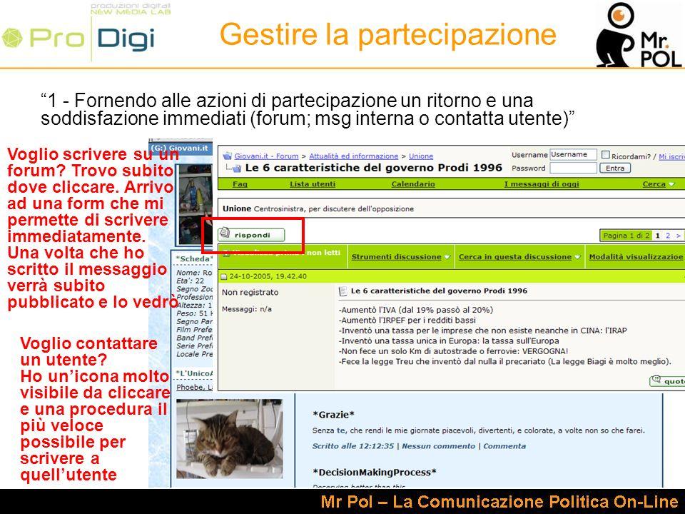 1 - Fornendo alle azioni di partecipazione un ritorno e una soddisfazione immediati (forum; msg interna o contatta utente) Voglio scrivere su un forum.