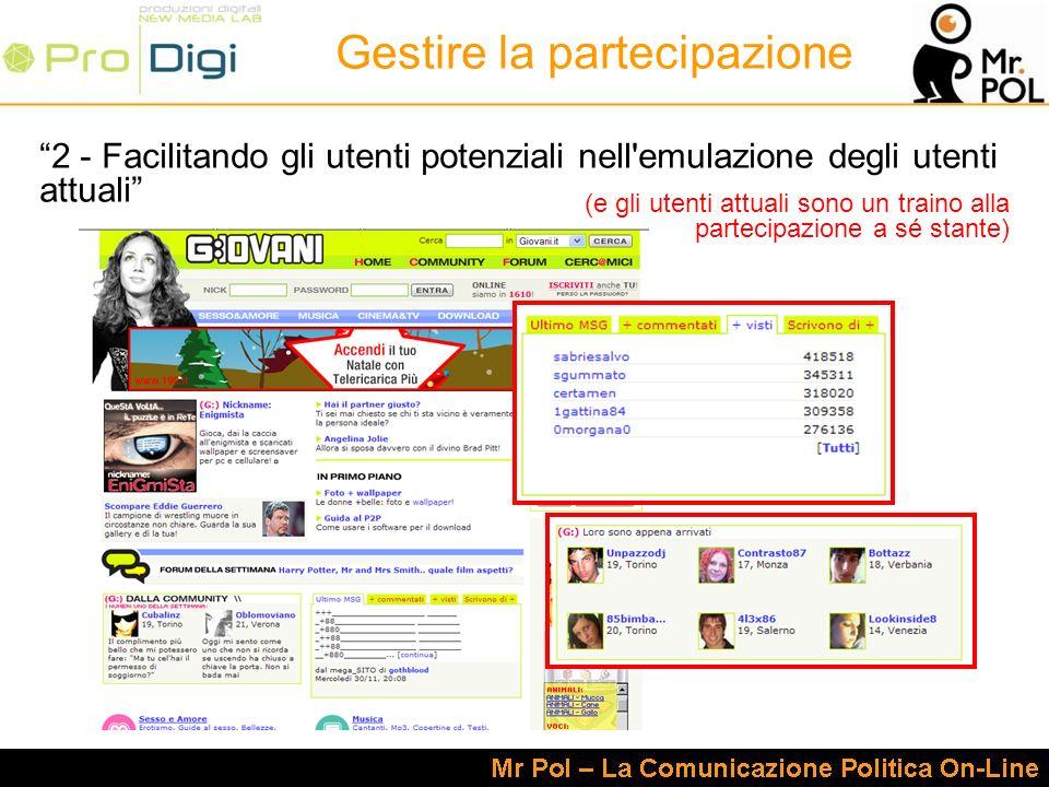 2 - Facilitando gli utenti potenziali nell emulazione degli utenti attuali (e gli utenti attuali sono un traino alla partecipazione a sé stante) Gestire la partecipazione