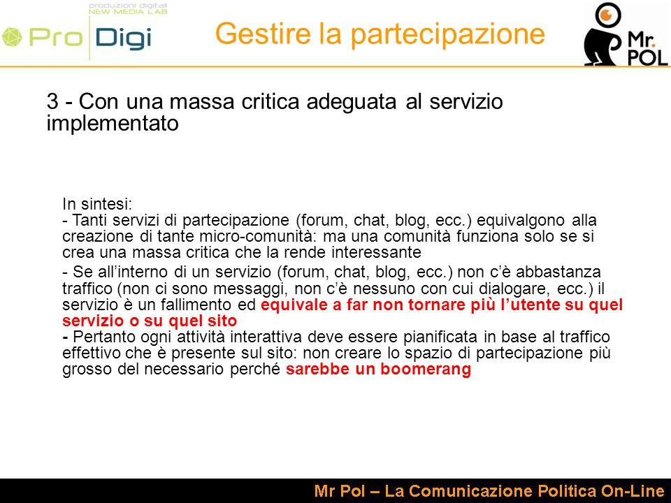 3 - Con una massa critica adeguata al servizio implementato In sintesi: - Tanti servizi di partecipazione (forum, chat, blog, ecc.) equivalgono alla c