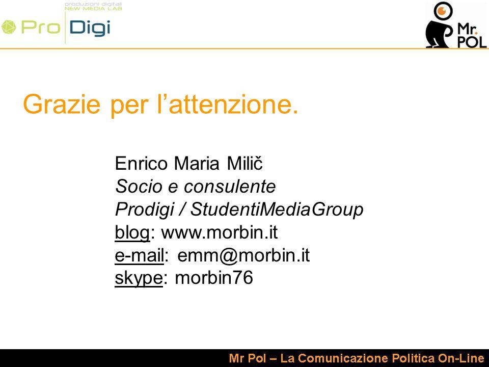 Grazie per lattenzione. Enrico Maria Milič Socio e consulente Prodigi / StudentiMediaGroup blog: www.morbin.it e-mail: emm@morbin.it skype: morbin76