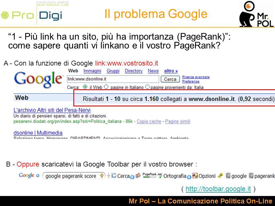B - Oppure scaricatevi la Google Toolbar per il vostro browser : 1 - Più link ha un sito, più ha importanza (PageRank): come sapere quanti vi linkano e il vostro PageRank.