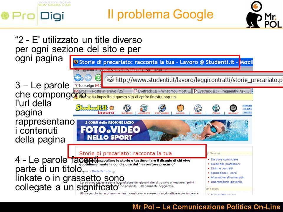 2 - E' utilizzato un title diverso per ogni sezione del sito e per ogni pagina 3 – Le parole che compongono l'url della pagina rappresentano i contenu