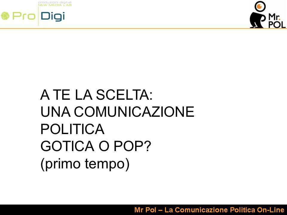 A TE LA SCELTA: UNA COMUNICAZIONE POLITICA GOTICA O POP (primo tempo)