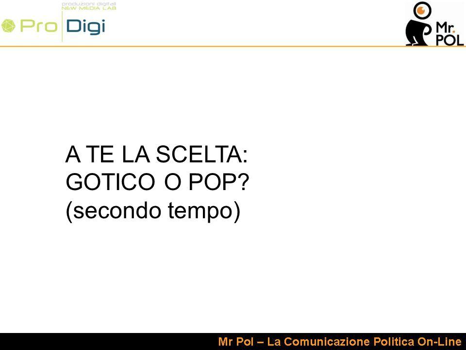 A TE LA SCELTA: GOTICO O POP (secondo tempo)