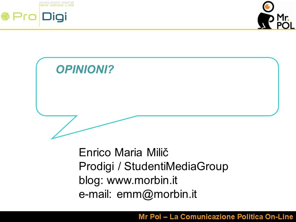 OPINIONI Enrico Maria Milič Prodigi / StudentiMediaGroup blog: www.morbin.it e-mail: emm@morbin.it