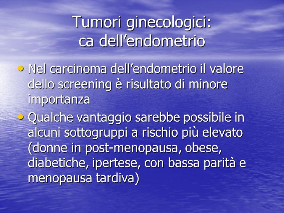 Nel carcinoma dellendometrio il valore dello screening è risultato di minore importanza Nel carcinoma dellendometrio il valore dello screening è risul