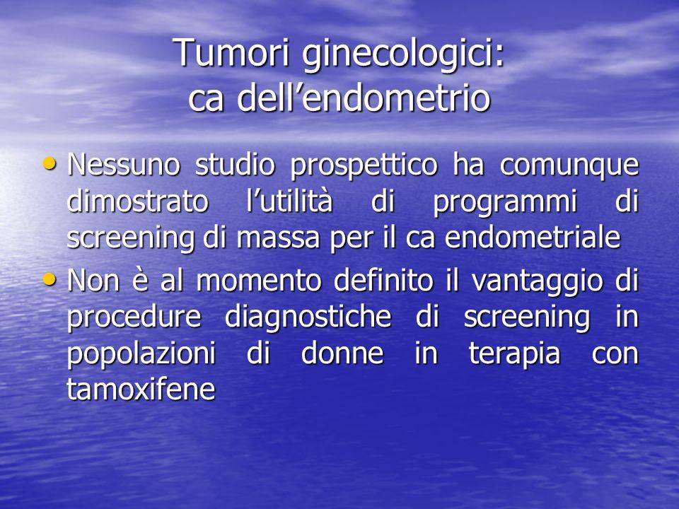 Nessuno studio prospettico ha comunque dimostrato lutilità di programmi di screening di massa per il ca endometriale Nessuno studio prospettico ha com