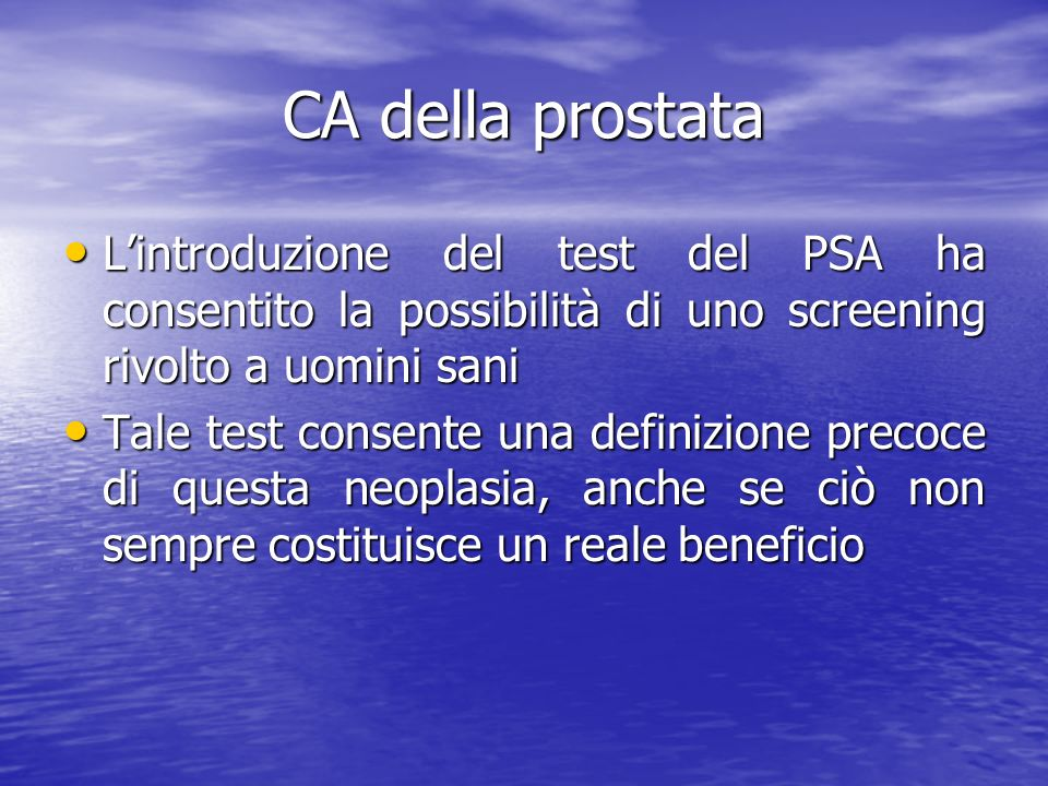 CA della prostata Lintroduzione del test del PSA ha consentito la possibilità di uno screening rivolto a uomini sani Lintroduzione del test del PSA ha