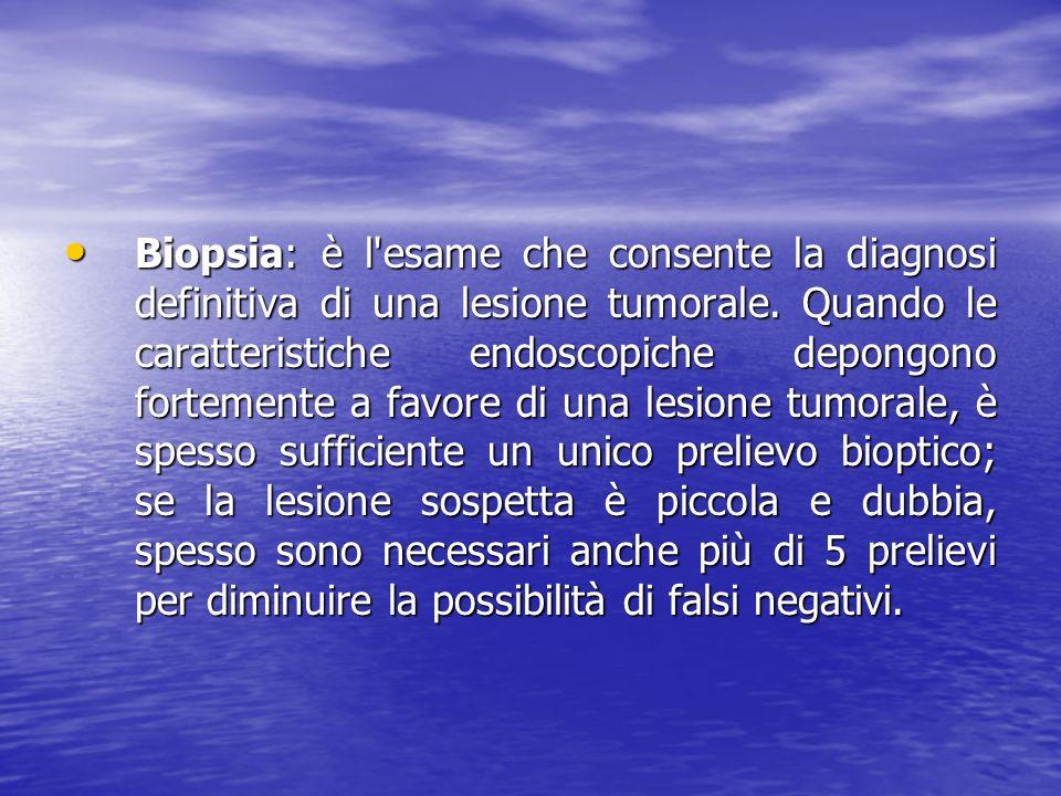 Biopsia: è l'esame che consente la diagnosi definitiva di una lesione tumorale. Quando le caratteristiche endoscopiche depongono fortemente a favore d