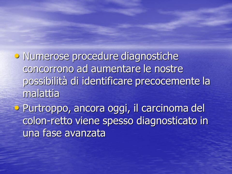 Numerose procedure diagnostiche concorrono ad aumentare le nostre possibilità di identificare precocemente la malattia Numerose procedure diagnostiche