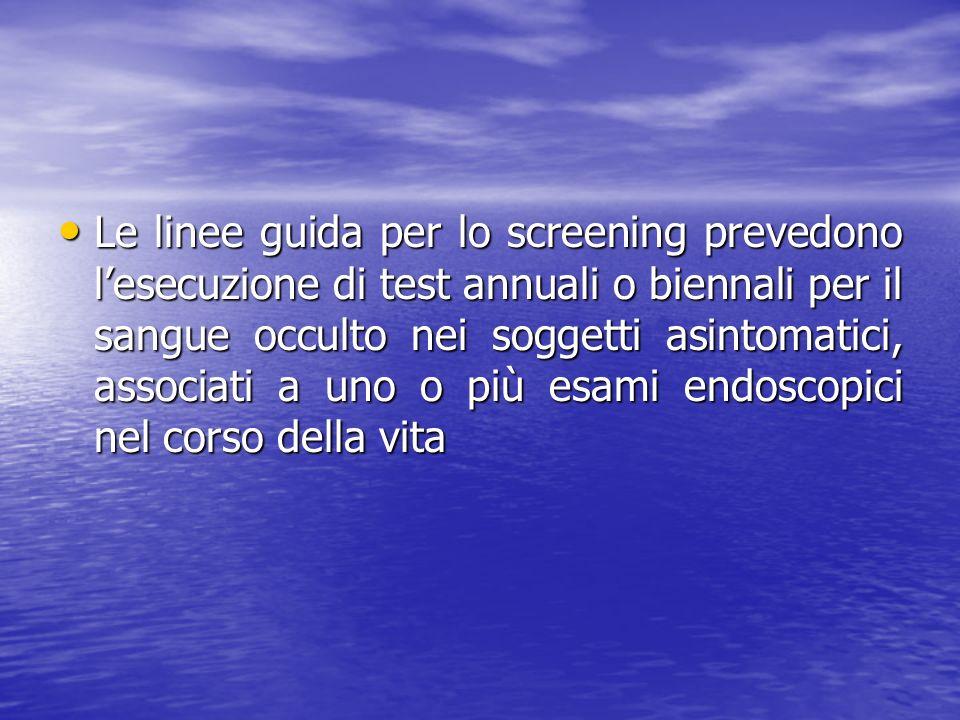 Le linee guida per lo screening prevedono lesecuzione di test annuali o biennali per il sangue occulto nei soggetti asintomatici, associati a uno o pi