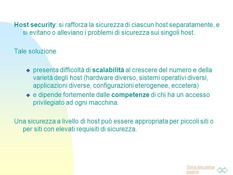 Torna alla prima pagina Host security: si rafforza la sicurezza di ciascun host separatamente, e si evitano o alleviano i problemi di sicurezza sui singoli host.