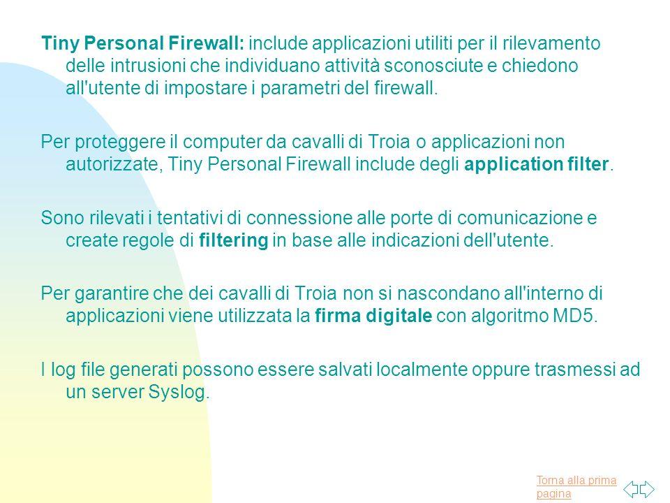 Torna alla prima pagina Tiny Personal Firewall: include applicazioni utiliti per il rilevamento delle intrusioni che individuano attività sconosciute e chiedono all utente di impostare i parametri del firewall.