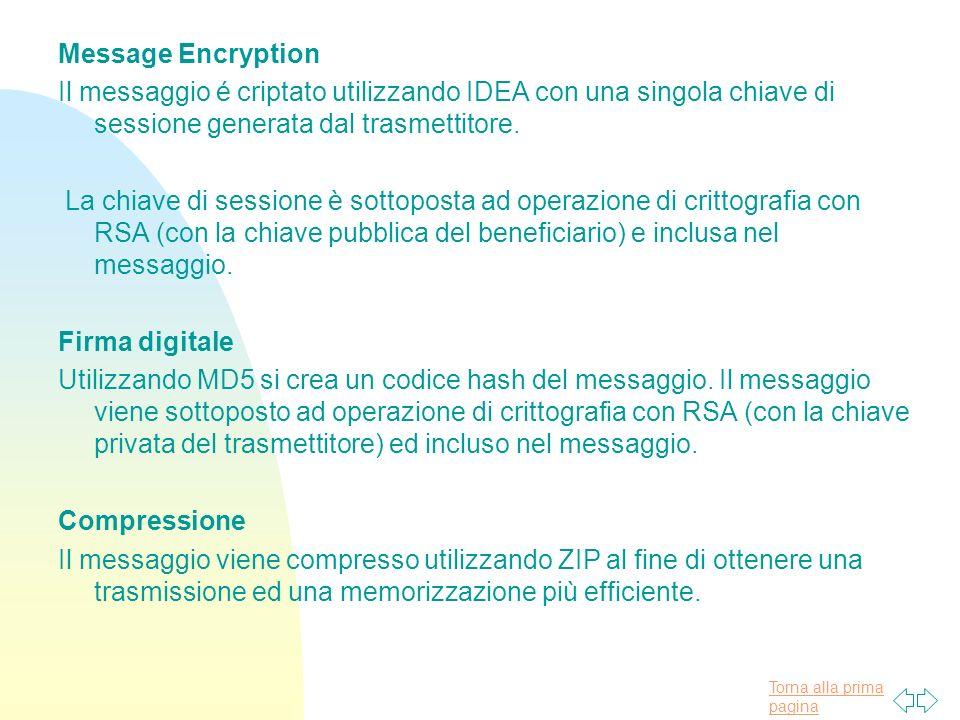 Torna alla prima pagina Message Encryption Il messaggio é criptato utilizzando IDEA con una singola chiave di sessione generata dal trasmettitore.