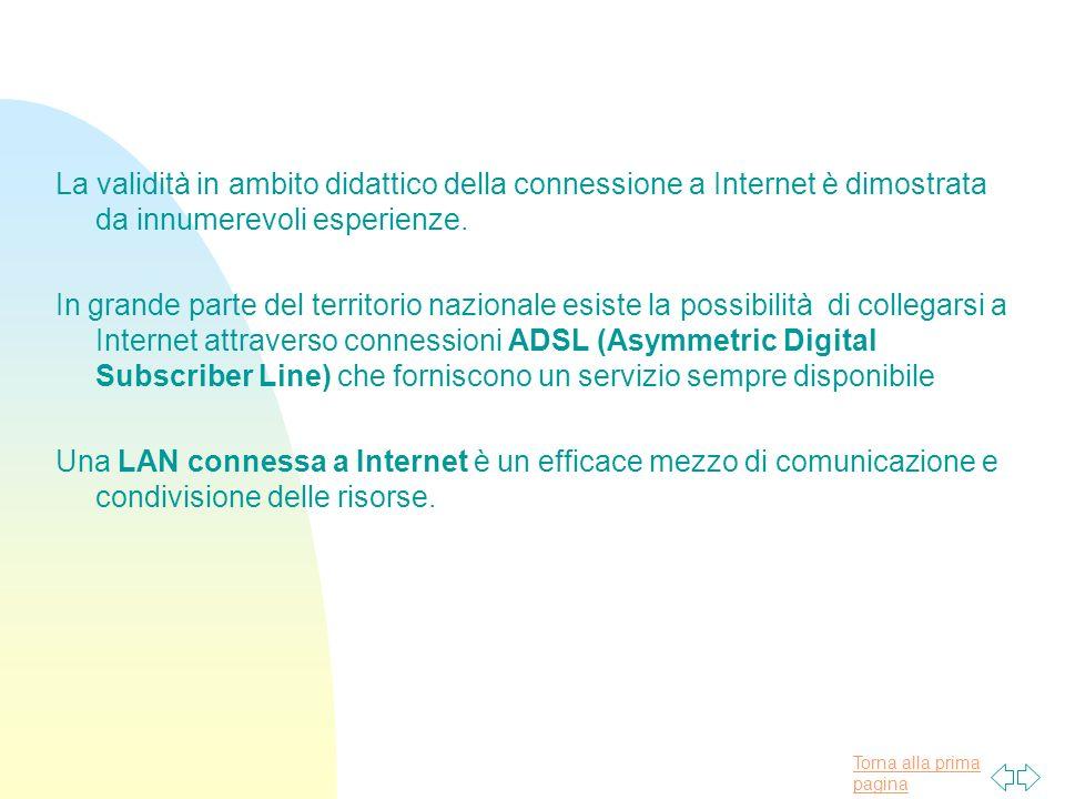 Torna alla prima pagina La validità in ambito didattico della connessione a Internet è dimostrata da innumerevoli esperienze.