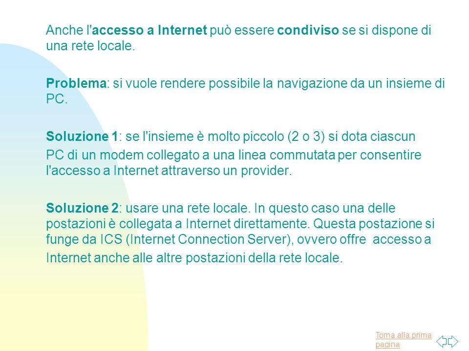 Torna alla prima pagina Anche l accesso a Internet può essere condiviso se si dispone di una rete locale.