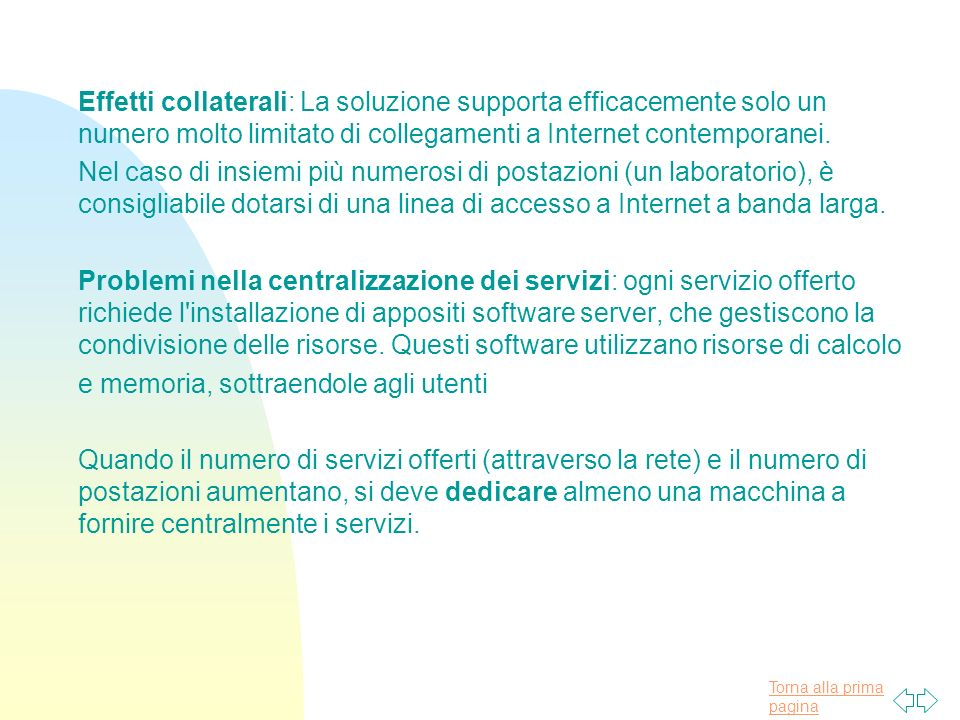 Torna alla prima pagina Effetti collaterali: La soluzione supporta efficacemente solo un numero molto limitato di collegamenti a Internet contemporanei.