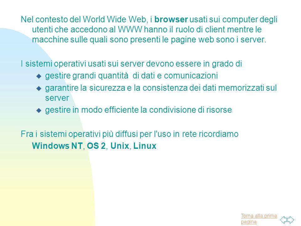 Torna alla prima pagina Nel contesto del World Wide Web, i browser usati sui computer degli utenti che accedono al WWW hanno il ruolo di client mentre le macchine sulle quali sono presenti le pagine web sono i server.