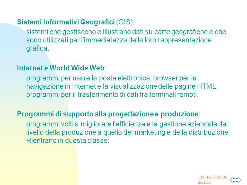 Torna alla prima pagina Sistemi Informativi Geografici (GIS): sistemi che gestiscono e illustrano dati su carte geografiche e che sono utilizzati per l immediatezza della loro rappresentazione grafica.