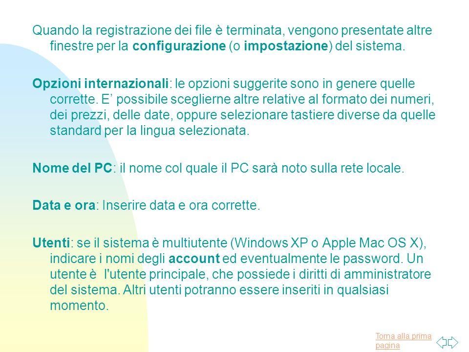 Torna alla prima pagina Quando la registrazione dei file è terminata, vengono presentate altre finestre per la configurazione (o impostazione) del sistema.