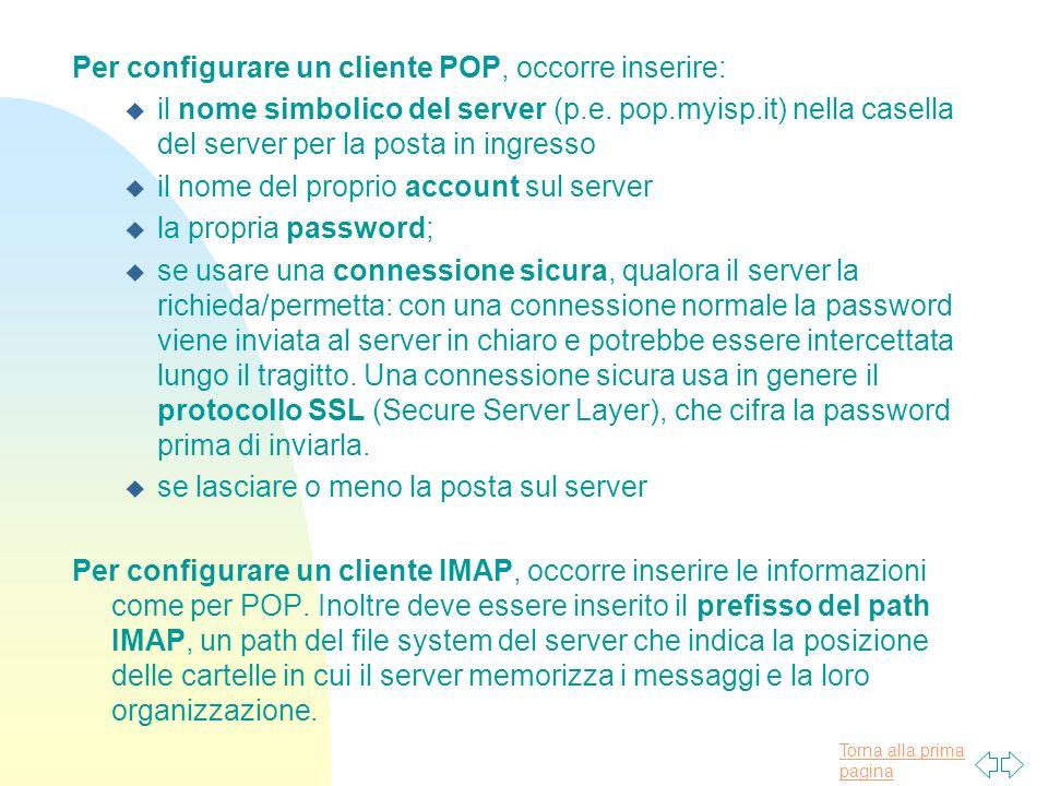 Torna alla prima pagina Per configurare un cliente POP, occorre inserire: u il nome simbolico del server (p.e.