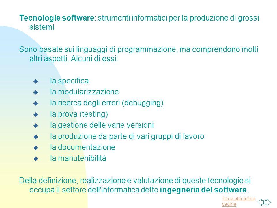 Torna alla prima pagina Tecnologie software: strumenti informatici per la produzione di grossi sistemi Sono basate sui linguaggi di programmazione, ma comprendono molti altri aspetti.