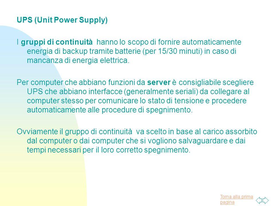 Torna alla prima pagina UPS (Unit Power Supply) I gruppi di continuità hanno lo scopo di fornire automaticamente energia di backup tramite batterie (per 15/30 minuti) in caso di mancanza di energia elettrica.