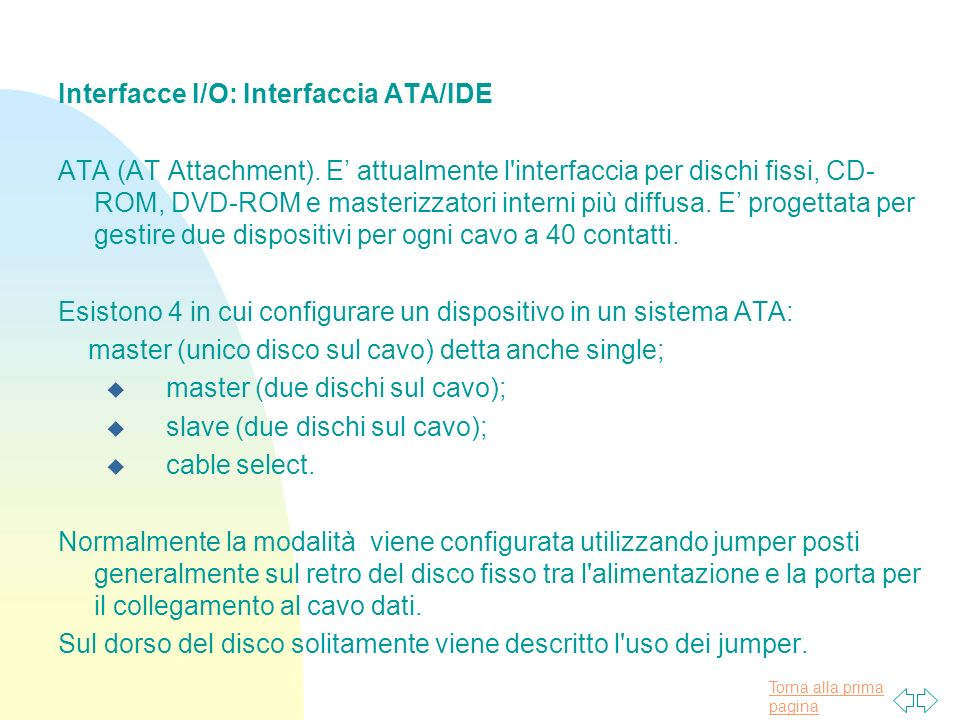 Torna alla prima pagina Interfacce I/O: Interfaccia ATA/IDE ATA (AT Attachment).