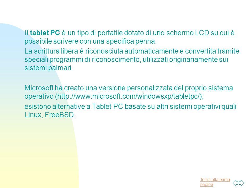 Torna alla prima pagina Il tablet PC è un tipo di portatile dotato di uno schermo LCD su cui è possibile scrivere con una specifica penna.