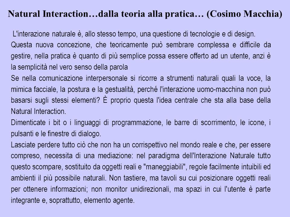 Le interfacce haptic e tangible sono interfacce che consentono all'utente di interagire con un mondo virtuale utilizzando sistemi di input in grado di