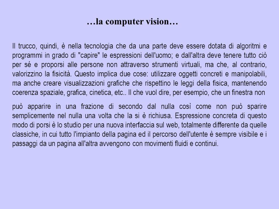 …la computer vision… Per essere accattivante il media digitale oltre ad essere bello e semplice deve dare l'idea che non si sta interagendo con una ma
