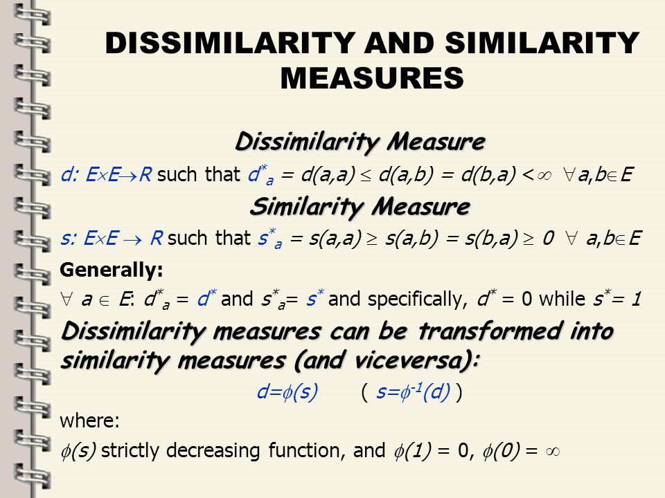 Fare clic per modificare lo stile del titolo dello schema zFare clic per modificare gli stili del testo dello schema ySecondo livello xTerzo livello Quarto livello –Quinto livello 12 DISSIMILARITY AND SIMILARITY MEASURES: PROPERTIES Some properties that a dissimilarity measure d on E may satisfy are: 1.