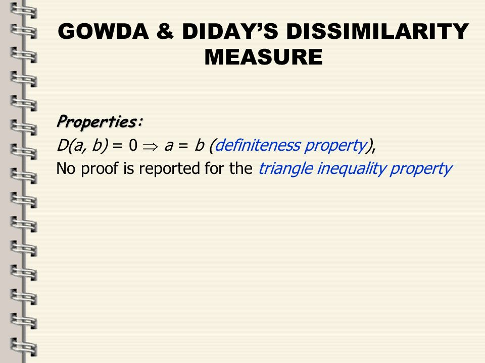 Fare clic per modificare lo stile del titolo dello schema zFare clic per modificare gli stili del testo dello schema ySecondo livello xTerzo livello Quarto livello –Quinto livello 15 GOWDA & DIDAYS DISSIMILARITY MEASURE Properties: D(a, b) = 0 a = b (definiteness property), No proof is reported for the triangle inequality property