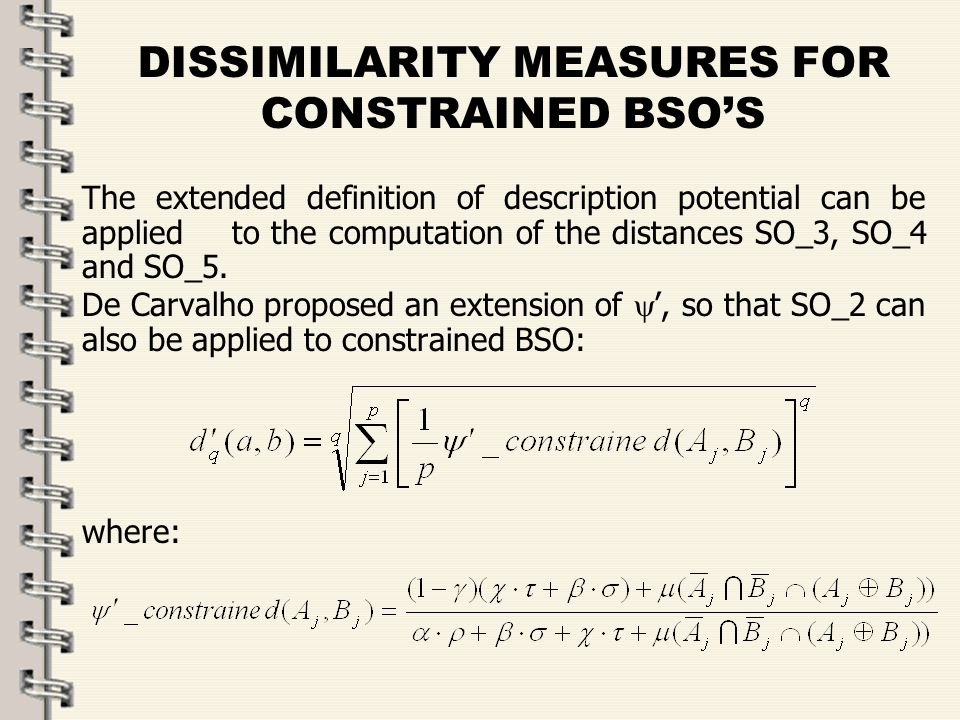 Fare clic per modificare lo stile del titolo dello schema zFare clic per modificare gli stili del testo dello schema ySecondo livello xTerzo livello Quarto livello –Quinto livello 25 DISSIMILARITY MEASURES FOR CONSTRAINED BSOS The extended definition of description potential can be applied to the computation of the distances SO_3, SO_4 and SO_5.