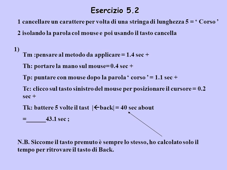 Esercizio 5.2 1 cancellare un carattere per volta di una stringa di lunghezza 5 = Corso 2 isolando la parola col mouse e poi usando il tasto cancella