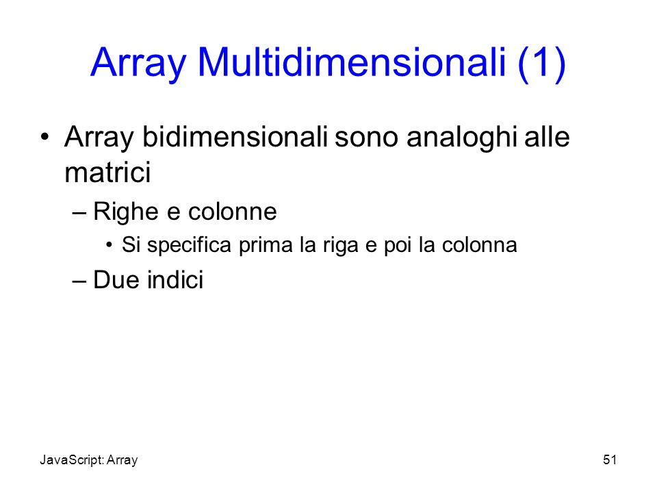 Array Multidimensionali (1) Array bidimensionali sono analoghi alle matrici –Righe e colonne Si specifica prima la riga e poi la colonna –Due indici 5