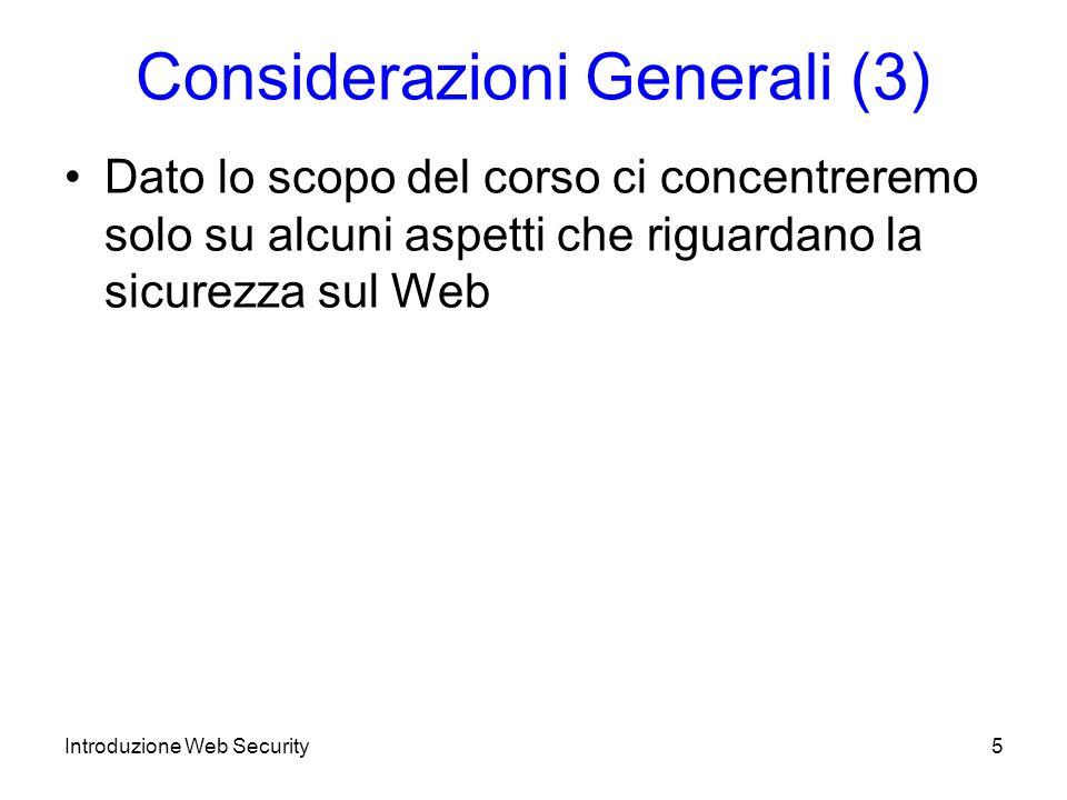 Crittografia: Generalità (2) I sistemi crittografici utilizzati in pratica sono computazionalmente sicuri –tali per cui solo un attacco di tipo brute-force permetterebbe in un dato tempo di decifrare il messaggio Introduzione Web Security26
