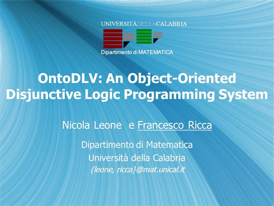 Sommario La Programmazione Logia Disgiuntiva Motivazioni Il Linguaggio OntoDLP Il Sistema OntoDLV Conclusioni La Programmazione Logia Disgiuntiva Motivazioni Il Linguaggio OntoDLP Il Sistema OntoDLV Conclusioni