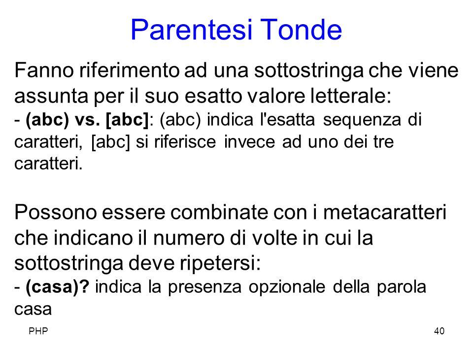 Parentesi Tonde PHP40 Fanno riferimento ad una sottostringa che viene assunta per il suo esatto valore letterale: - (abc) vs.