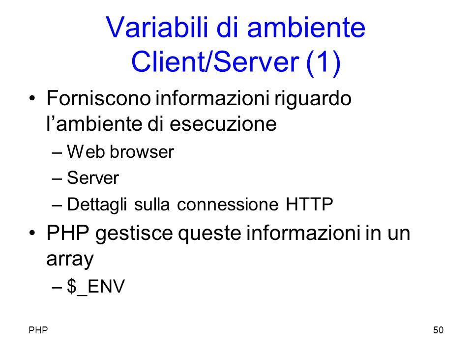 Variabili di ambiente Client/Server (1) Forniscono informazioni riguardo lambiente di esecuzione –Web browser –Server –Dettagli sulla connessione HTTP PHP gestisce queste informazioni in un array –$_ENV PHP50